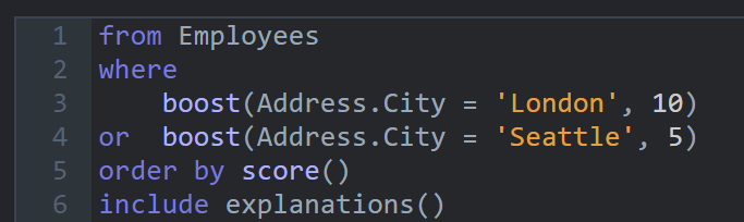 from Employees  where      boost(Address.City = 'London', 10)  or  boost(Address.City = 'Seattle', 5) order by score() include explanations()